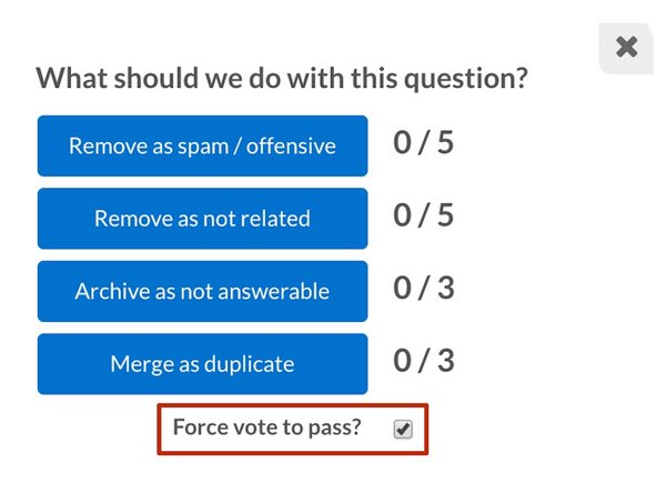 If you have Moderator or Administrator privileges for the site, you will see the Force vote to pass checkbox under the moderation options.