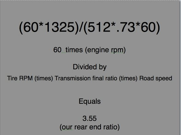 Now take your engine RPM at a given road speed and you'll have all 4 numbers you need for the calculation, lets use: